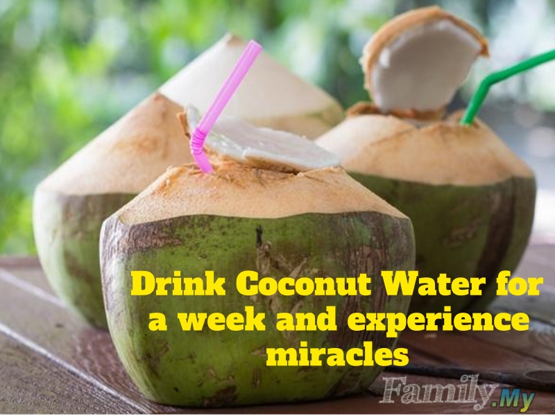 Drink Coconut Water for a week and experience miracles!!