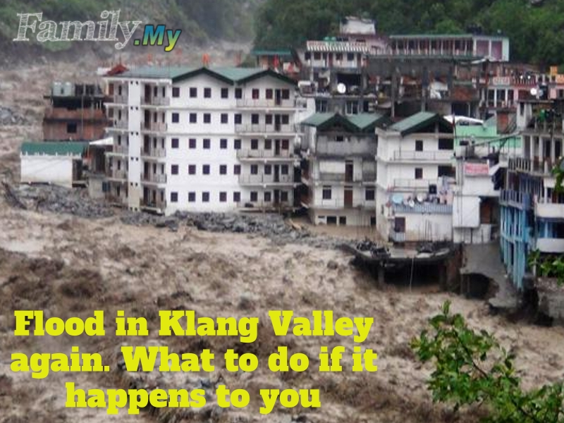 Flood in Klang Valley again. What to do if it happens to you?