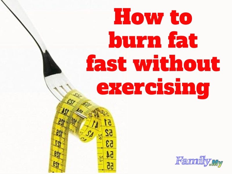 How to burn fat fast without exercising