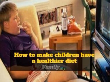 How to make children have a healthier diet