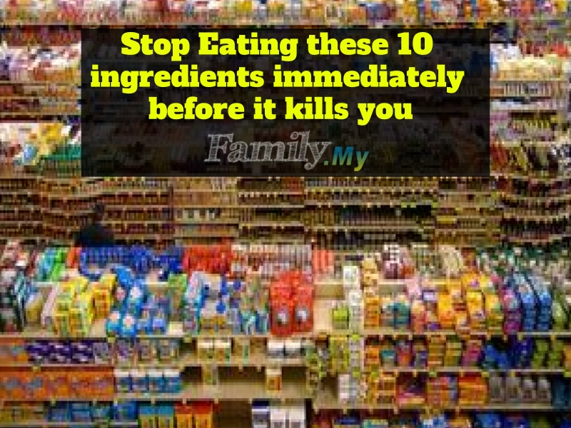 Stop Eating these 10 ingredients immediately before it kills you