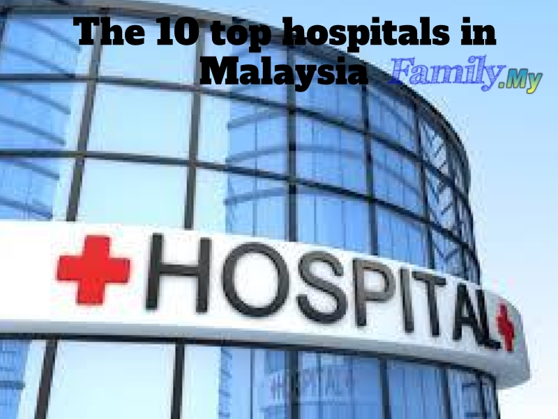 The 10 top hospitals in Malaysia