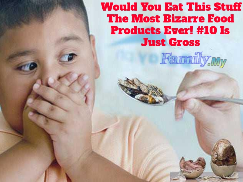 Would You Eat This Stuff The Most Bizarre Food Products Ever! #10 Is Just Gross